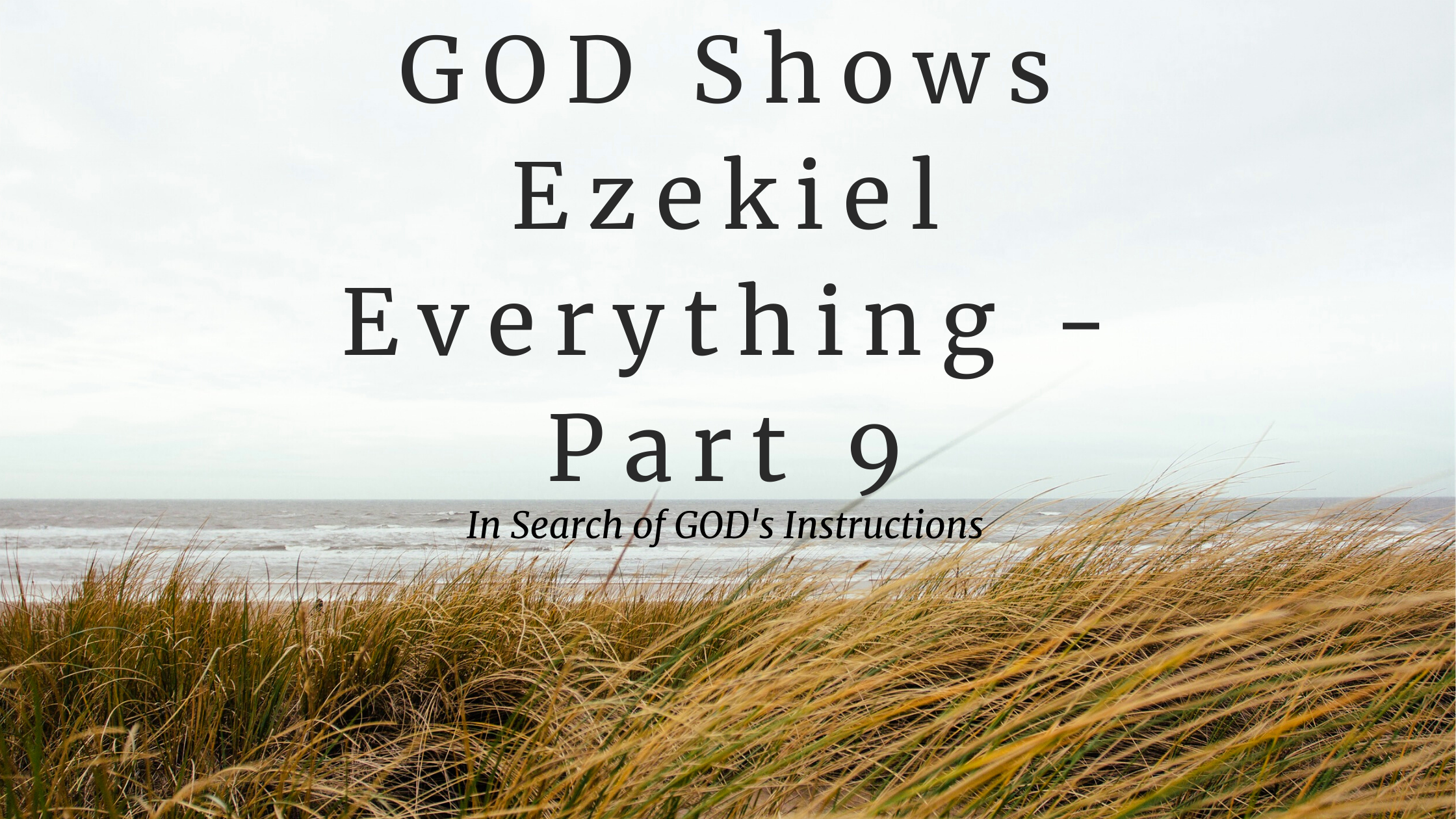GOD Shows Ezekiel Everything – Part 9