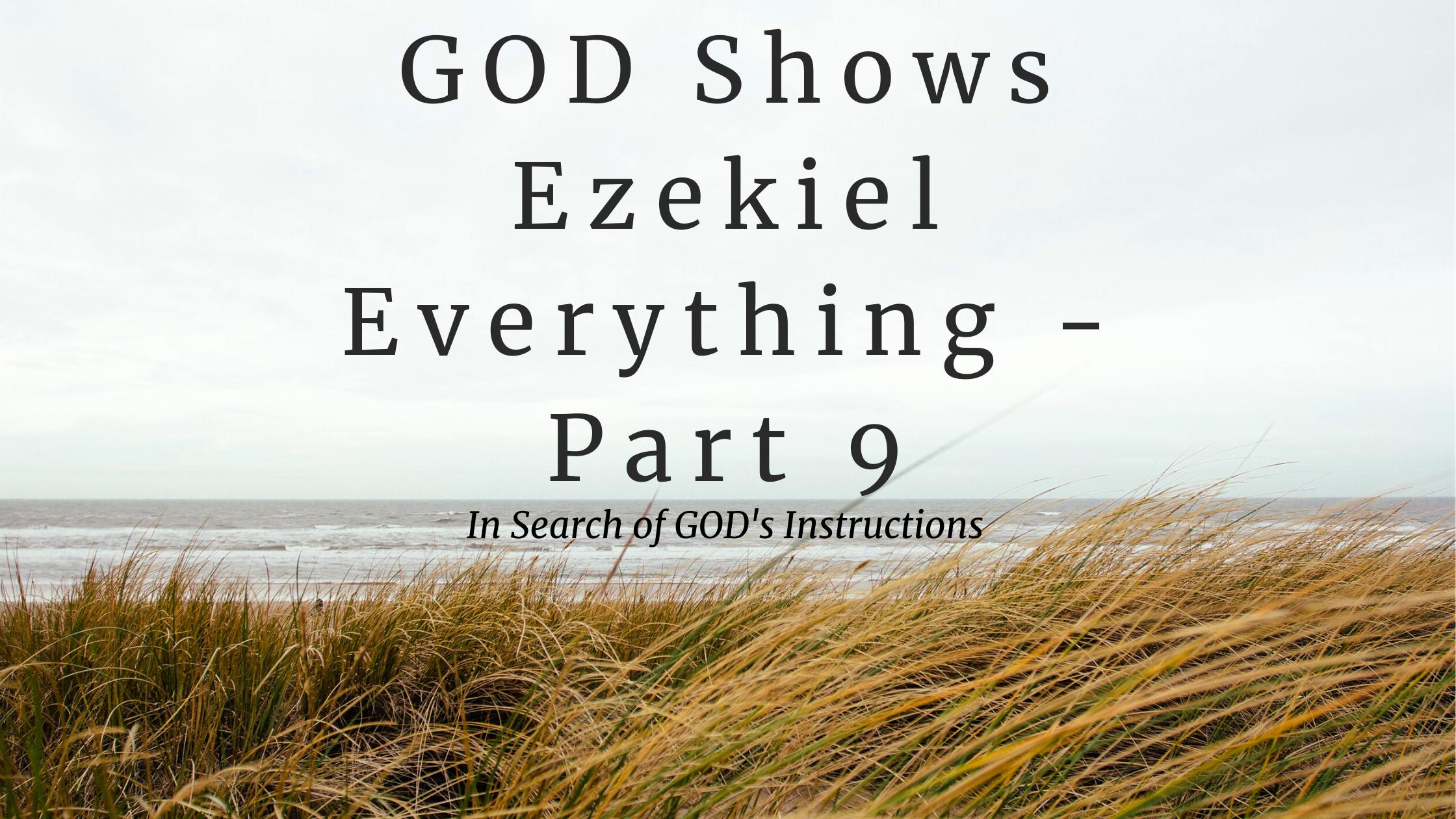 GOD Shows Ezekiel Everything – Part 9