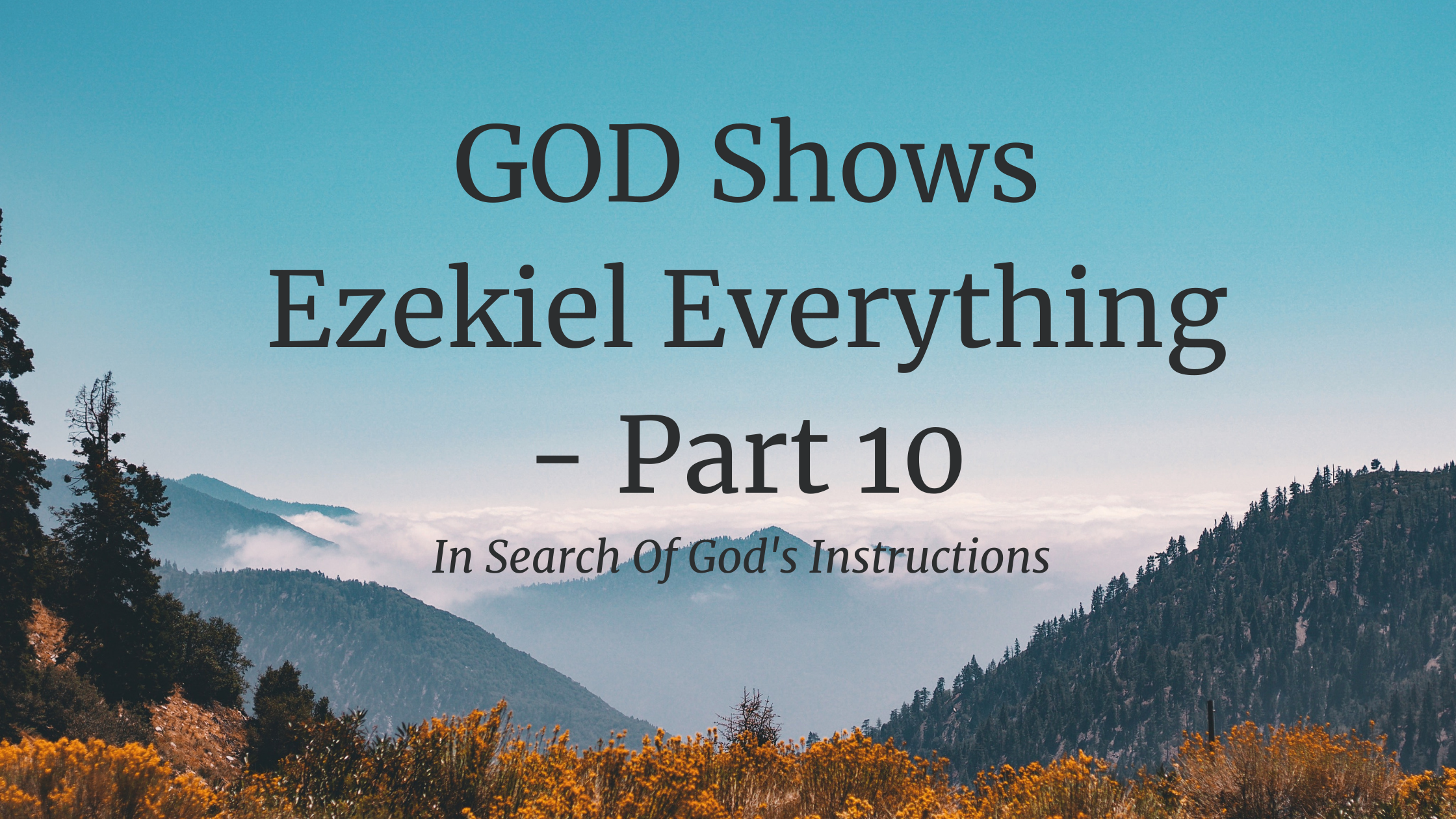 GOD Shows Ezekiel Everything – Part 10