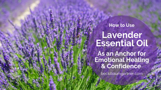 How to Use Lavender Essential Oil as an Anchor for Emotional Healing & Confidence for People & Pets