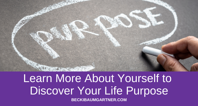 Learn More About Yourself to Discover Your Life Purpose