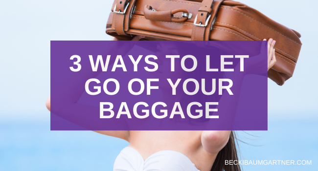3 Ways to Let Go of Your Baggage