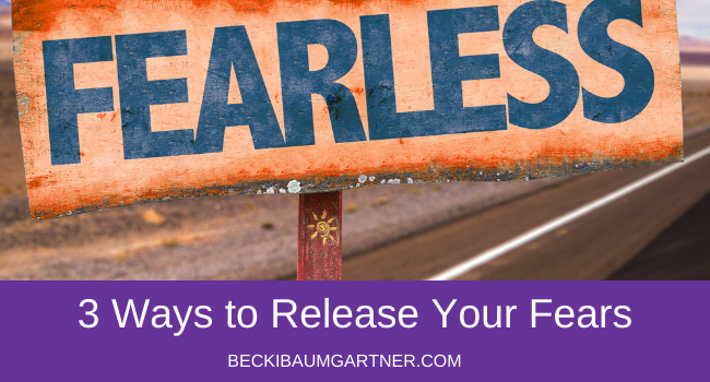 3 Ways to Release Your Fears