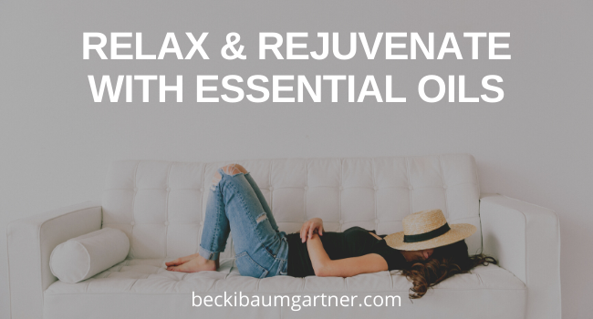 Relax & Rejuvenate with Essential Oils