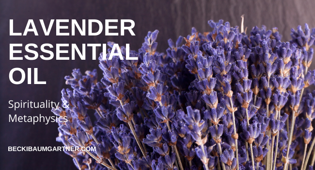The Metaphysical & Spiritual Properties of Lavender Essential Oil