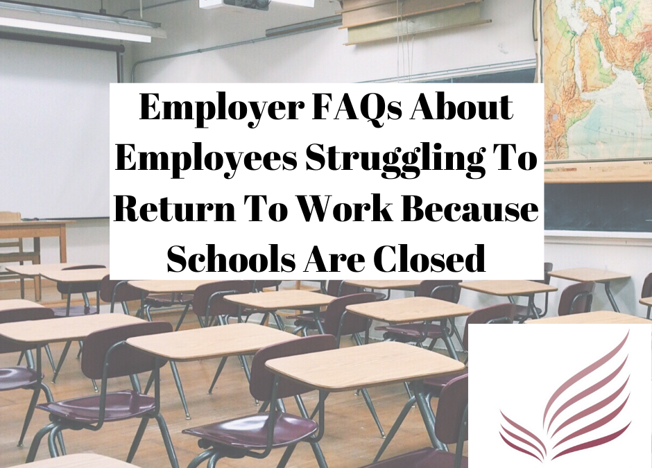 HR Alert: How To Respond To Employees Who Can't Return To Work Because Their Child's School Or Place Of Care Is Closed