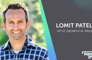Lomit Patel – Vice President of Growth at IMVU