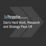 Dan's Hard Work, Research and Strategy Pays Off [PODCAST]