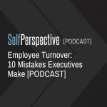 Employee Turnover: 10 Mistakes Executives Make [PODCAST]