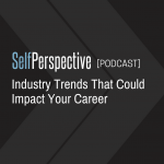 Industry Trends That Could Impact Your Career [PODCAST]