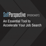 An Essential Tool to Accelerate Your Job Search [PODCAST]