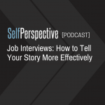 Job Interviews: How to Tell Your Story More Effectively