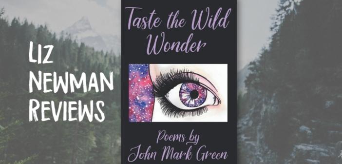 "Liz Newman Reviews""Taste The Wild Wonder""by John Mark Green"