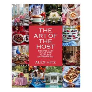 The Art of the Host by Alex Hitz <br>PRICE: $45 <br>UPC: 978-0-8478-6355-6
