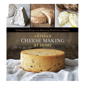 Artisan Cheese Making at Home by Mary Karlin <br>PRICE: $29.99 <br>UPC: 978-1-60774-008-7