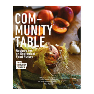 Community Table by The Ecology Center<br> PRICE: $40<br> UPC: 978-1-57687-882-8
