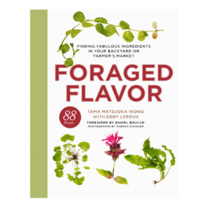 Foraged Flavor by Tama Matsuoka Wong & Eddy Leroux <br>PRICE: $25 <br>UPC: 978-0-307-95661-3