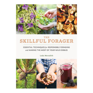 The Skillful Forager by Leda Meredith <br>PRICE: $24.95 <BR>UPC: 978-1-61180-483-6