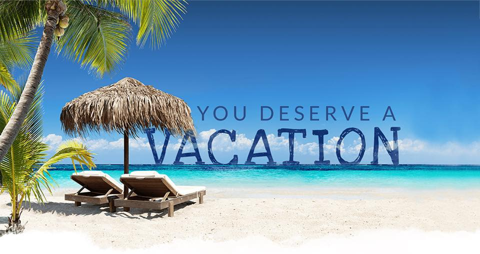 you deserve a vacation!