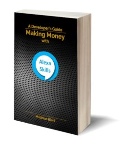 Making Money with Alexa Skills - A Developer's Guide - Part of the API-University Book Series