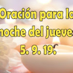 Oración para la noche del jueves 5.9.19.