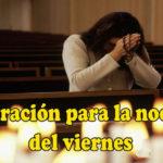 Oración para la noche del viernes 21-5-20