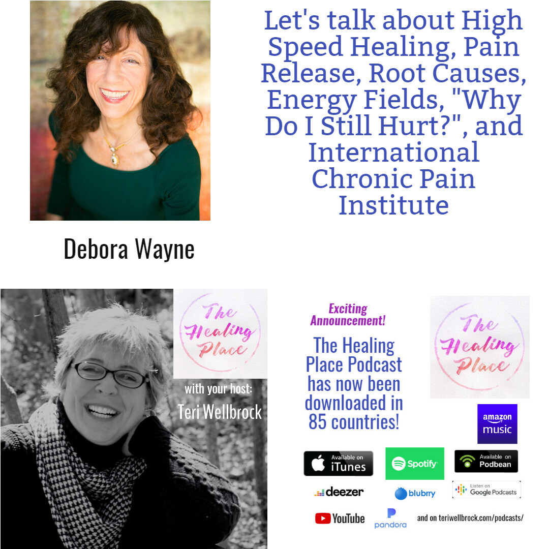 "The Healing Place Podcast: Debora Wayne – High Speed Healing, Pain Release, Root Causes, Energy Fields, ""Why Do I Still Hurt?"", and International Chronic Pain Institute"