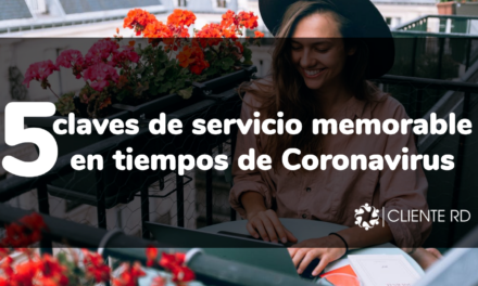5 claves de servicio memorable en tiempos de coronavirus