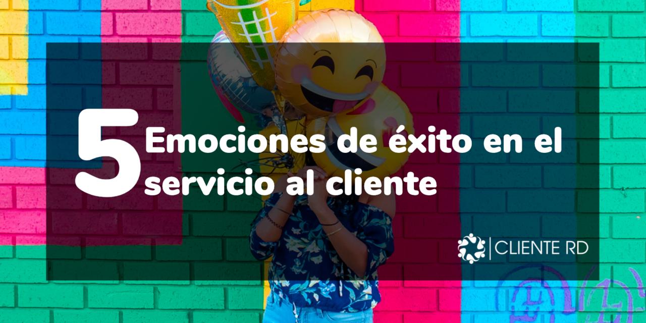Las 5 emociones de éxito en el servicio al cliente
