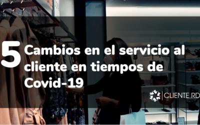 Cambios en el servicio al cliente en tiempos de Covid-19