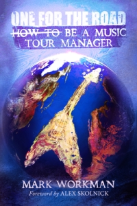 One for the Road: How to Be a Music Tour Manager by Mark Workman