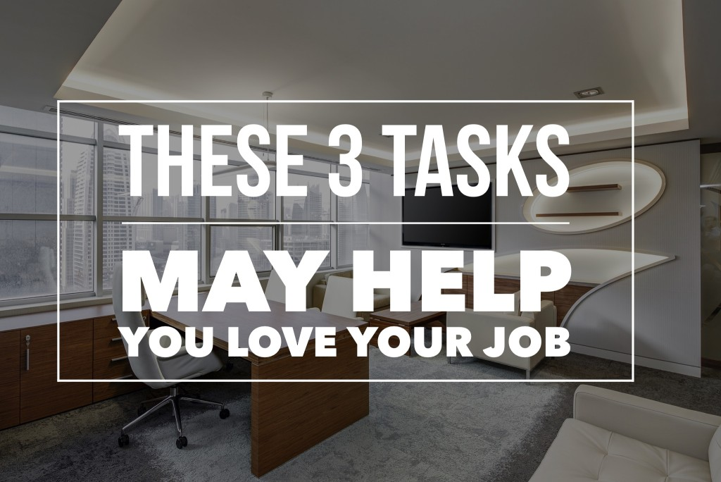 These 3 Tasks May Help You Love Your Job