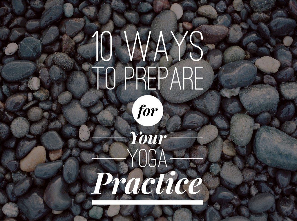 10 Ways to Prepare for Your Yoga Practice
