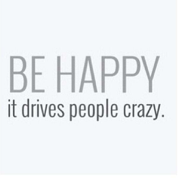Fitness Motivational Quotes Be Happy, It Drives People Crazy