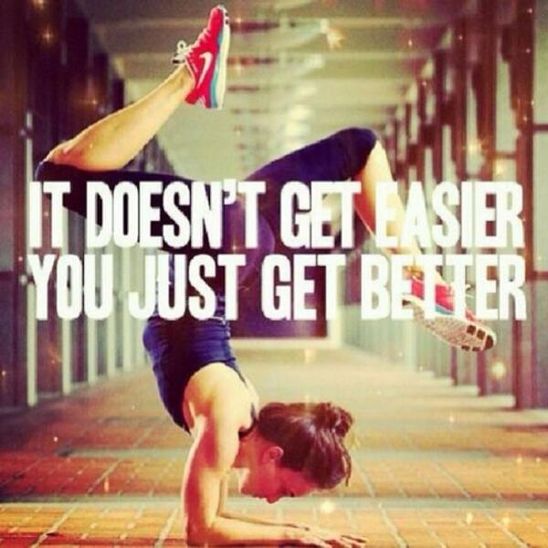 Fitness Motivational Quotes It Doesn't Get Easier, You Just Get Better