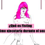 ¿Qué es Fisting y cómo ejecutarlo durante el sexo?