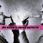 ¡No existe la pareja perfecta!