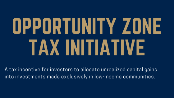 Opportunity Zone Tax Initiative Brings Chance for Tax Reductions and Forgiveness