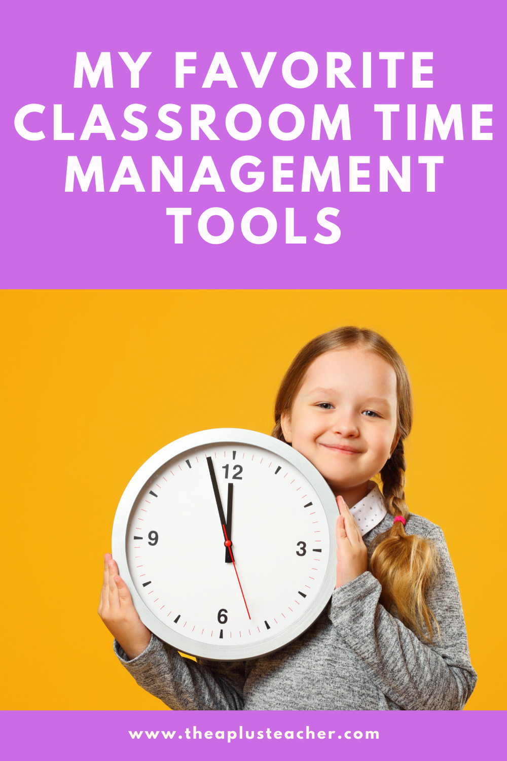 cover ohoto of a girl holding a clock with title that states: my favorite classroom time. management tools.