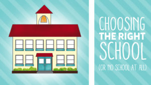 Choosing the Right School (Or No School At All)
