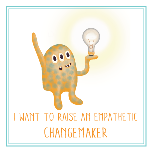 I want to raise an empathetic change maker.