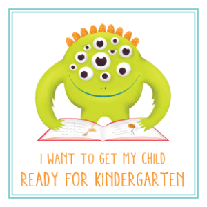 I want to get my child ready for kindergarten.