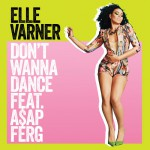 "Elle Varner Featuring A$AP Ferg – ""Don't Wanna Dance""."