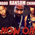 "Ransom Ft Vado & Chinx – ""Now On""."