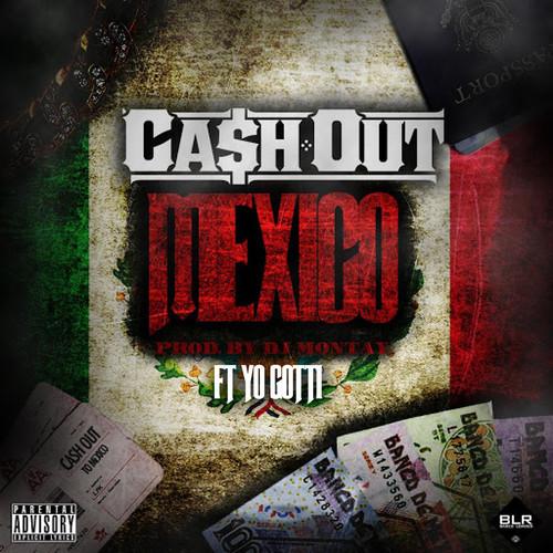 Ca$h Out Ft. Yo Gotti - Mexico (prod. DJ Montay)