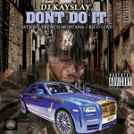 "Dj Kay Slay Ft. Fat Joe, French Montana & Rico Love – ""Dont Do It"" (Music)."