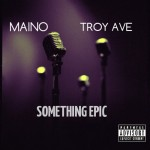 "Troy Ave & Maino ""Something Epic""(New Music)."