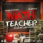 Lil Mouse Ft. Young Scooter Math Teacher (New Music).