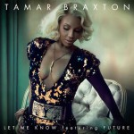 Tamar Braxton Ft Future – Let Me Know (Video).
