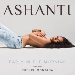 "Ashanti ft French Montana ""Early In The Morning"" (Video)."